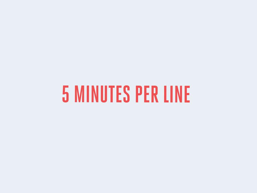 5 MINUTES PER LINE