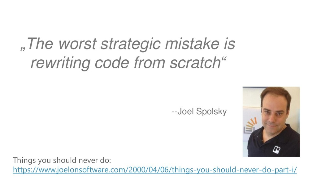 --Joel Spolsky Things you should never do: http...