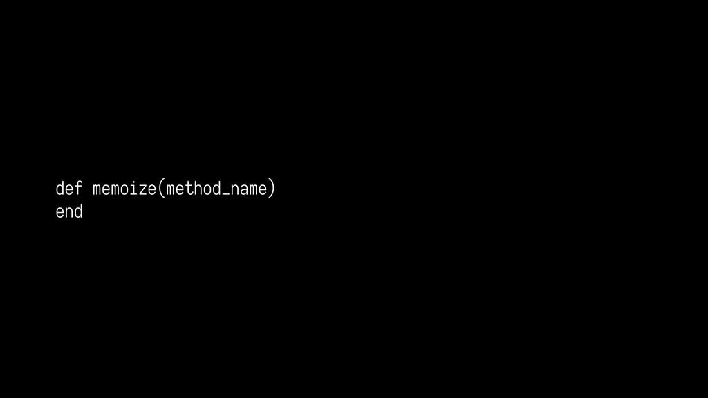 def memoize(method_name) end