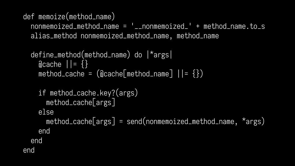 def memoize(method_name) nonmemoized_method_nam...
