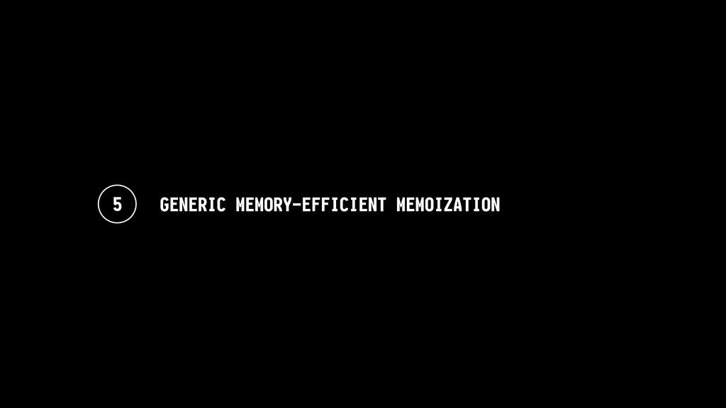 5 GENERIC MEMORY-EFFICIENT MEMOIZATION