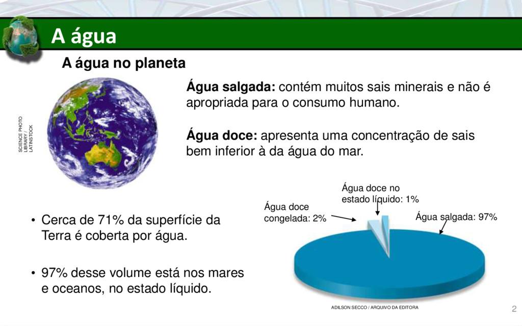 A água A água no planeta • Cerca de 71% da supe...