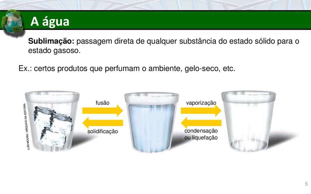 A água Sublimação: passagem direta de qualquer ...