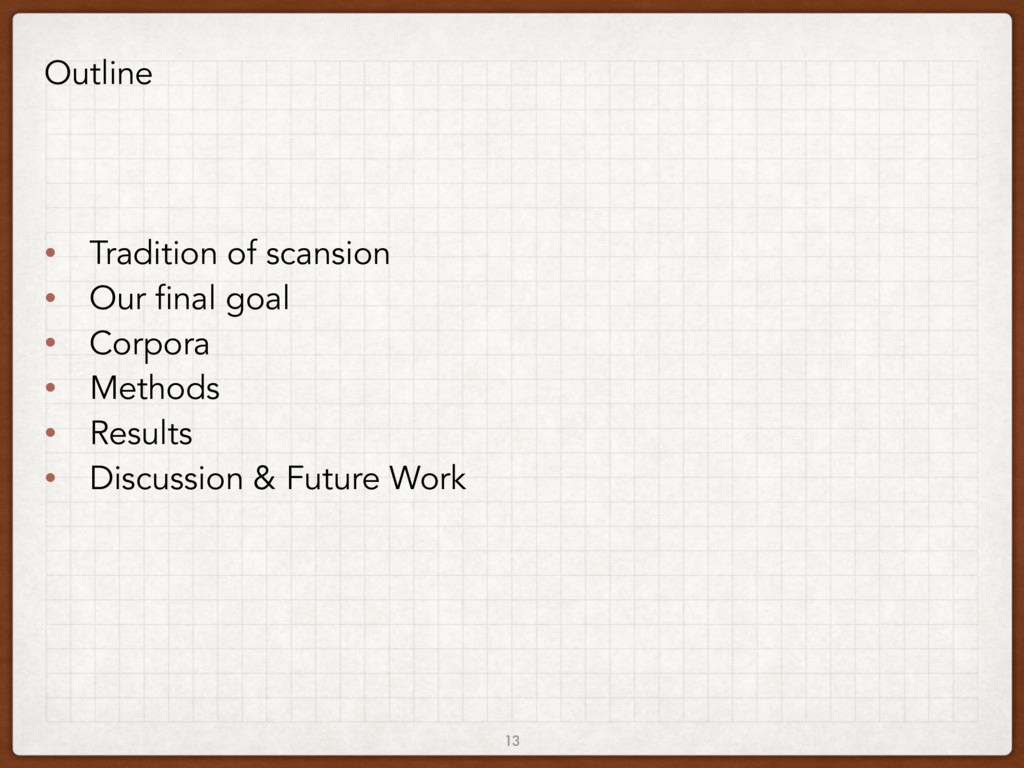 13 Outline • Tradition of scansion • Our final ...