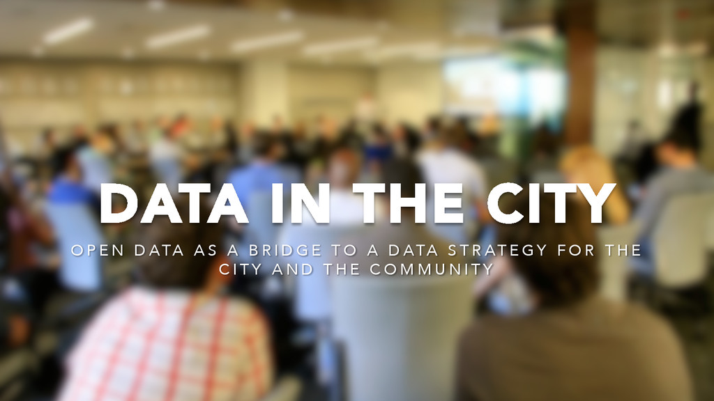 DATA IN THE CITY O P E N D ATA A S A B R I D G ...