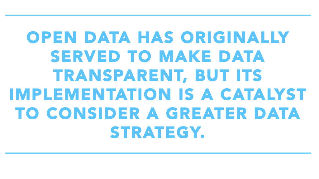 OPEN DATA HAS ORIGINALLY SERVED TO MAKE DATA TR...