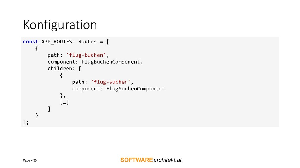 Konfiguration Page ▪ 33 const APP_ROUTES: Route...