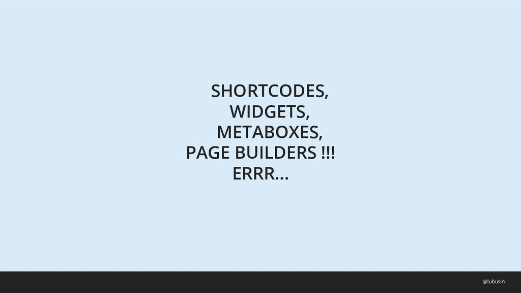 SHORTCODES, WIDGETS, METABOXES, PAGE BUILDERS !...