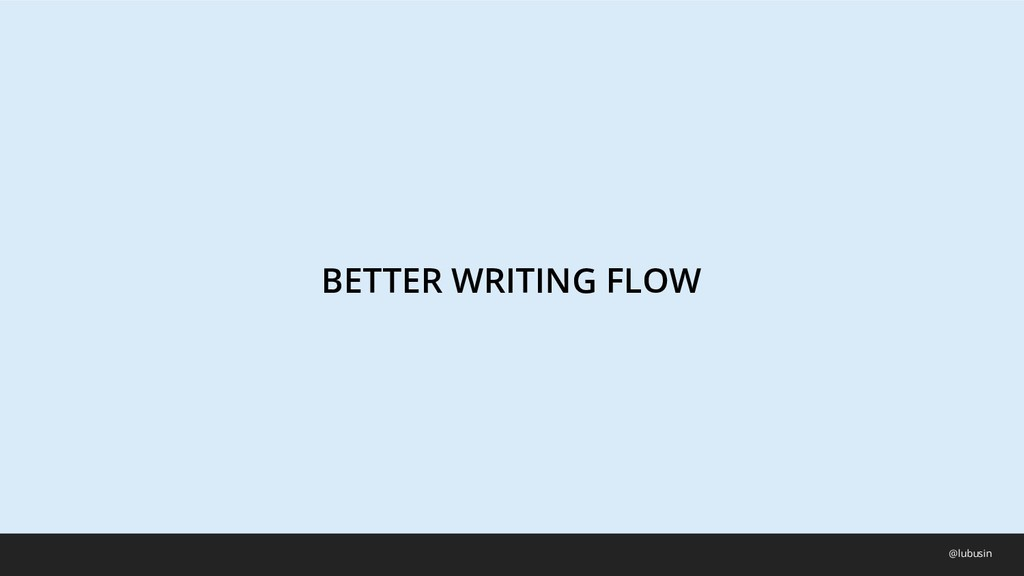 BETTER WRITING FLOW @lubusin