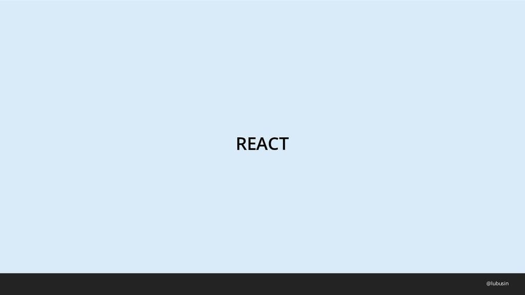 REACT @lubusin