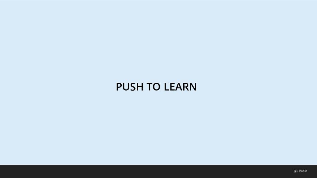 PUSH TO LEARN @lubusin