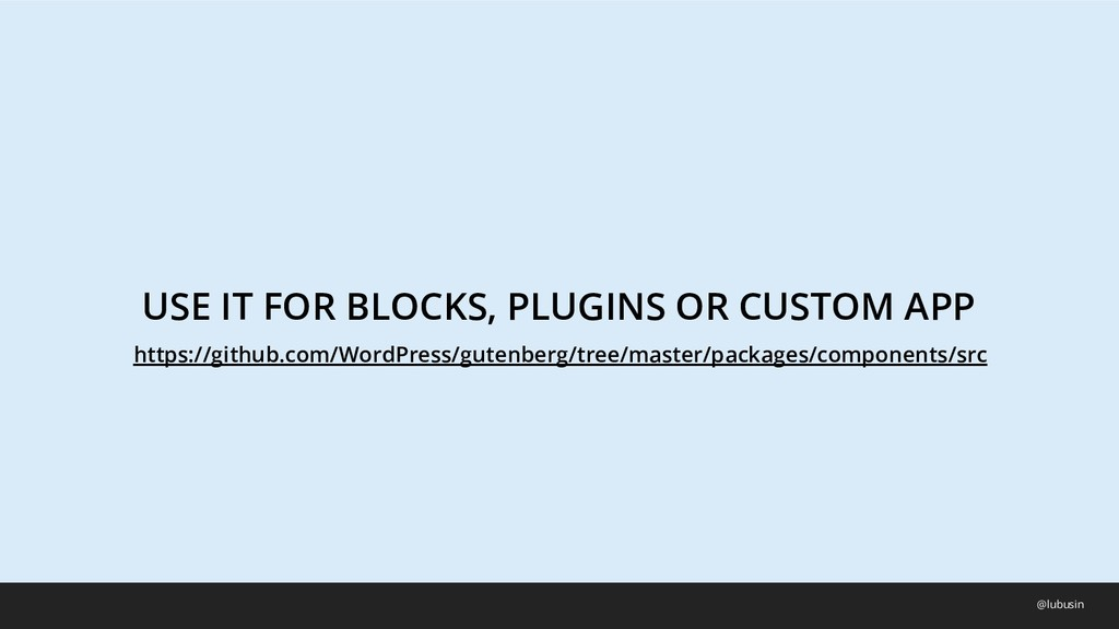 USE IT FOR BLOCKS, PLUGINS OR CUSTOM APP @lubus...