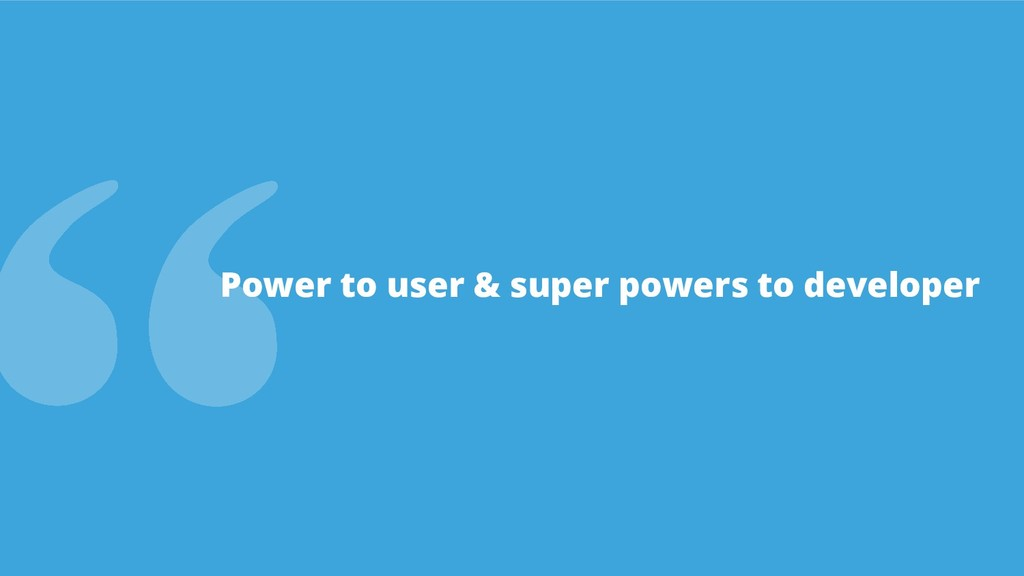Power to user & super powers to developer