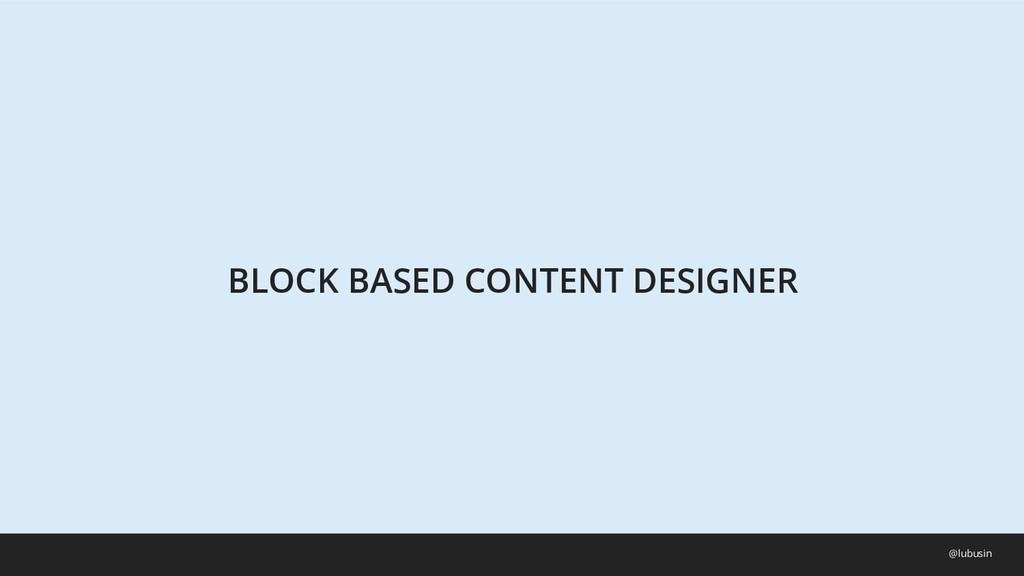 BLOCK BASED CONTENT DESIGNER @lubusin