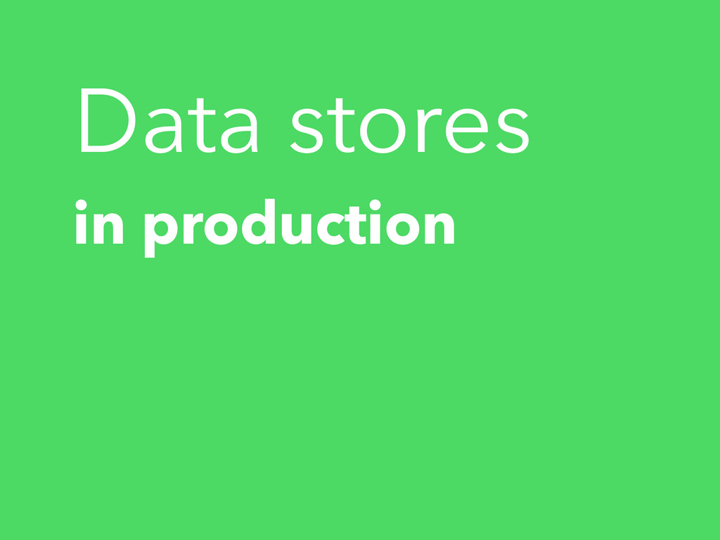 Data stores in production