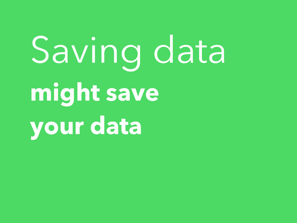Saving data might save your data