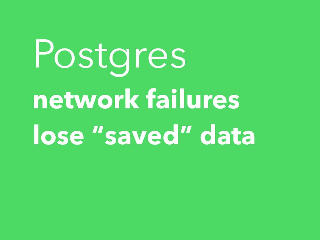 "Postgres network failures lose ""saved"" data"