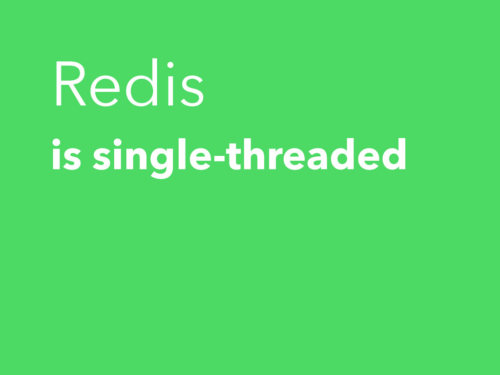 Redis is single-threaded