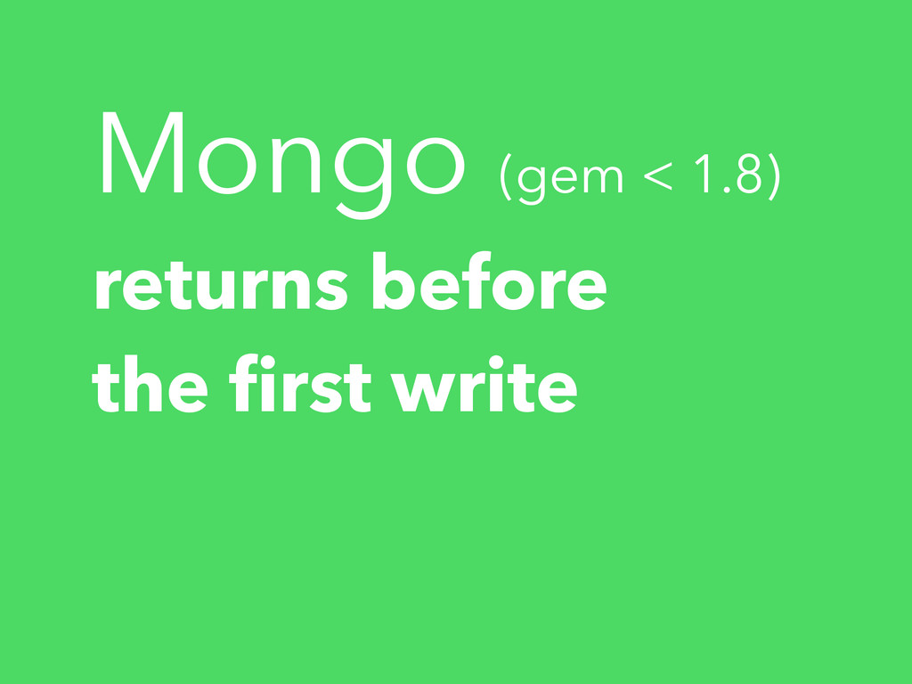 Mongo (gem < 1.8) returns before the first write