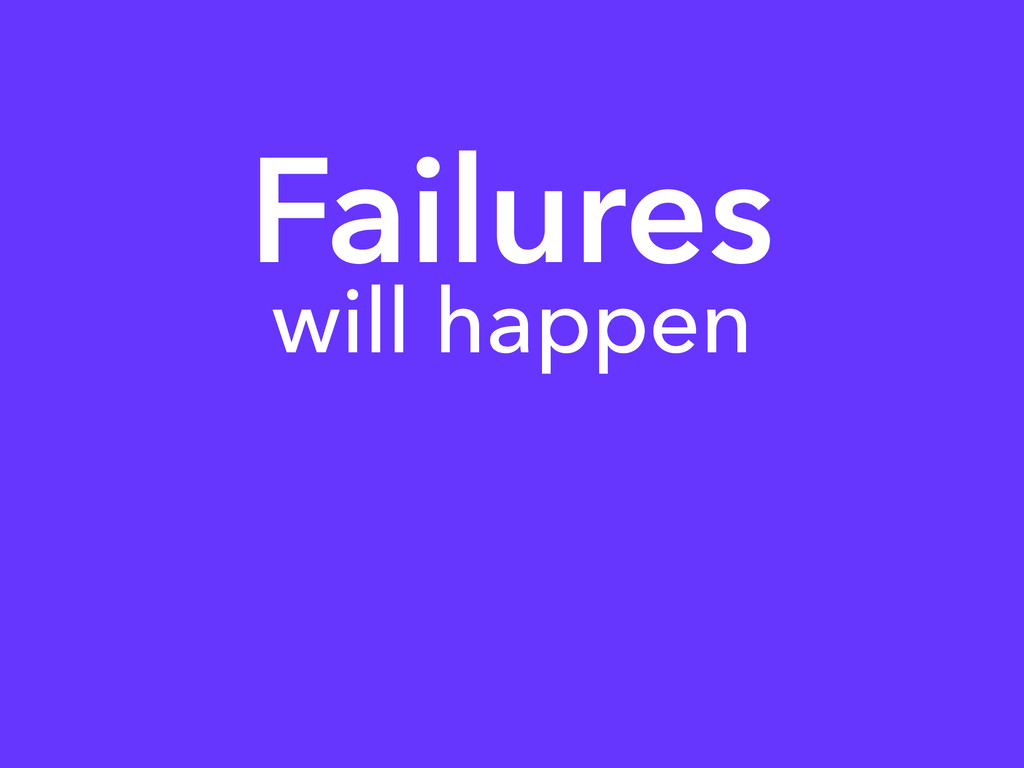 Failures will happen