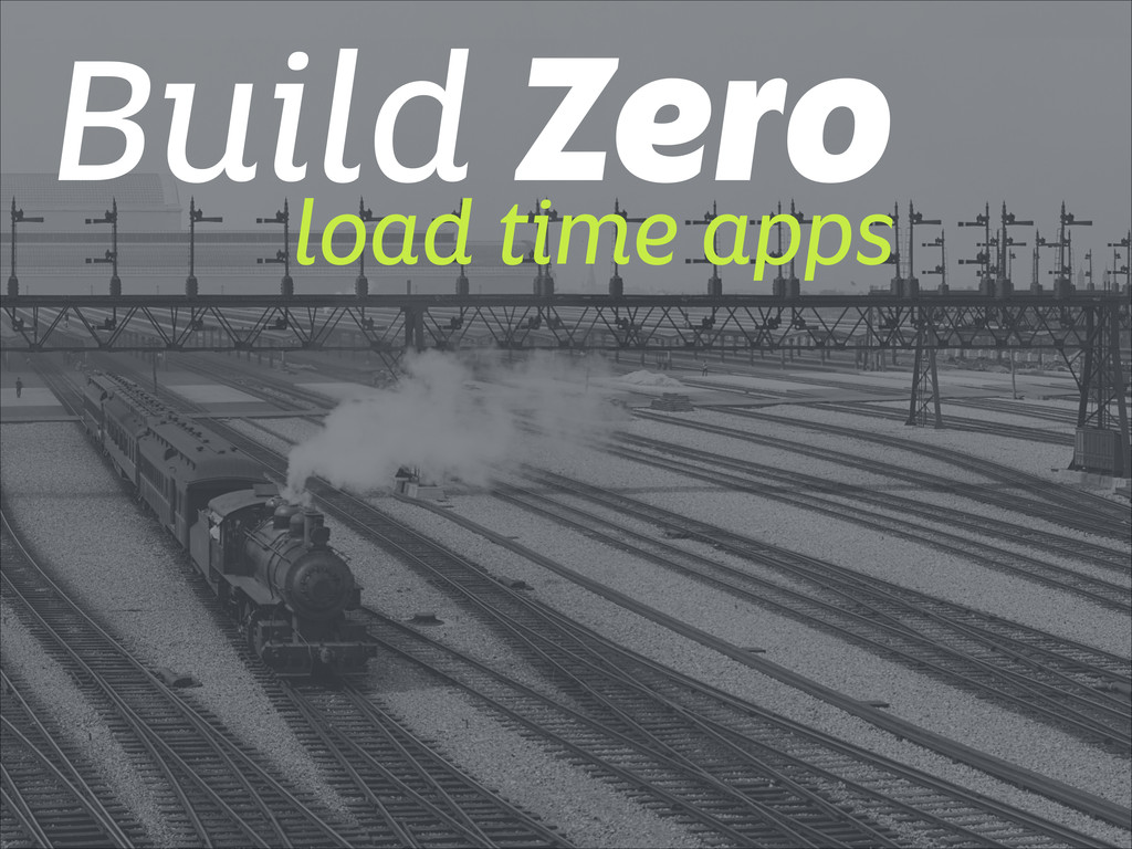 Build Zero load time apps