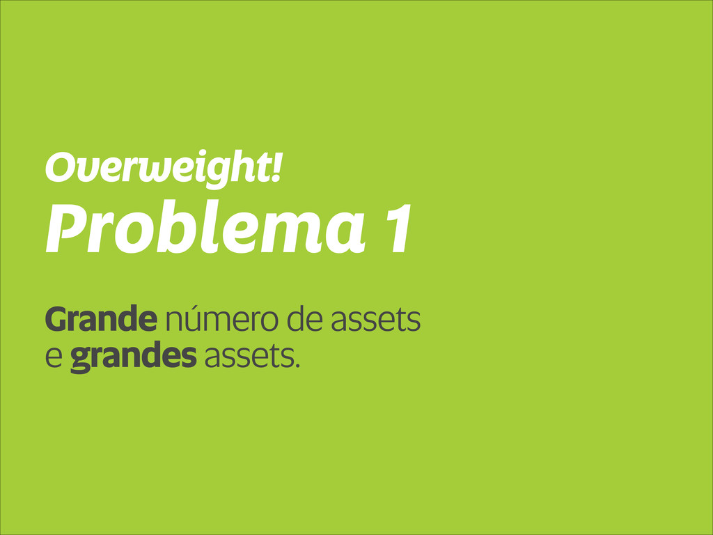 Problema 1 Overweight! Grande número de assets ...