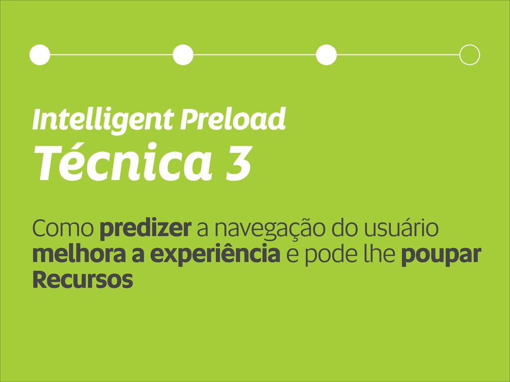 Técnica 3 Intelligent Preload Como predizer a n...