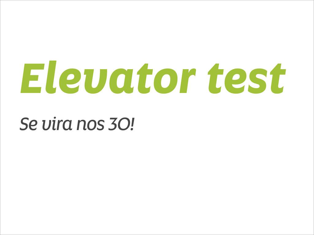 Elevator test Se vira nos 30!