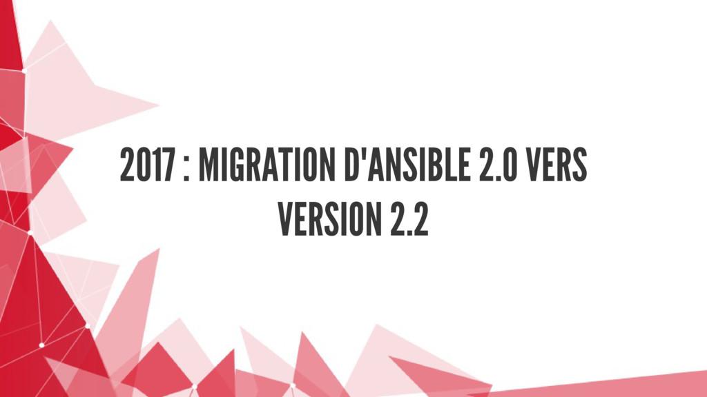 2017 : MIGRATION D'ANSIBLE 2.0 VERS VERSION 2.2