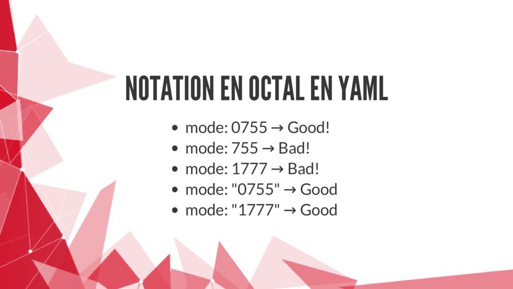 NOTATION EN OCTAL EN YAML mode: 0755 → Good! mo...