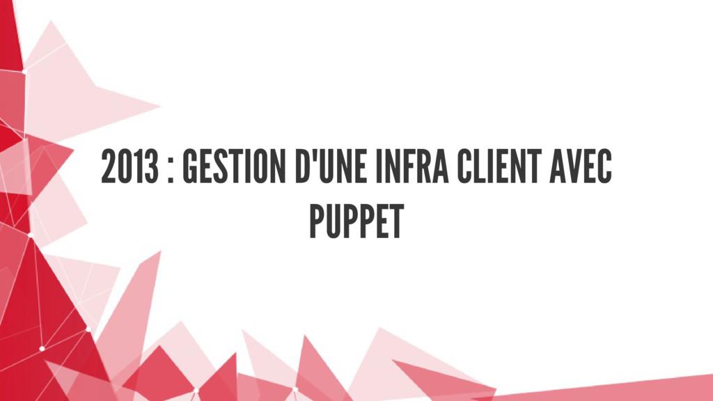 2013 : GESTION D'UNE INFRA CLIENT AVEC PUPPET