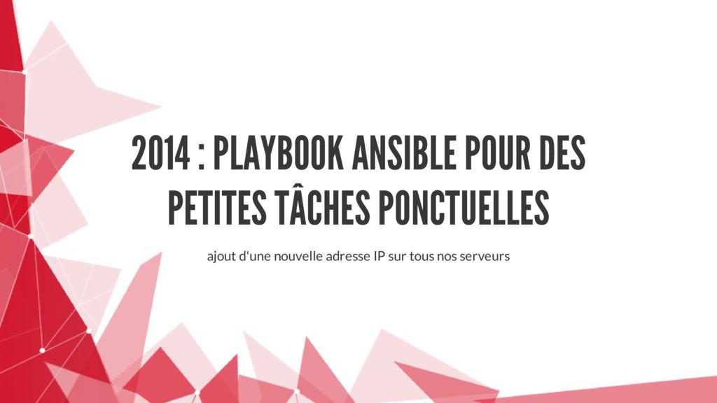 2014 : PLAYBOOK ANSIBLE POUR DES PETITES TÂCHES...