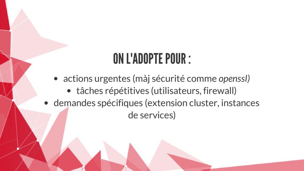 ON L'ADOPTE POUR : actions urgentes (màj sécuri...