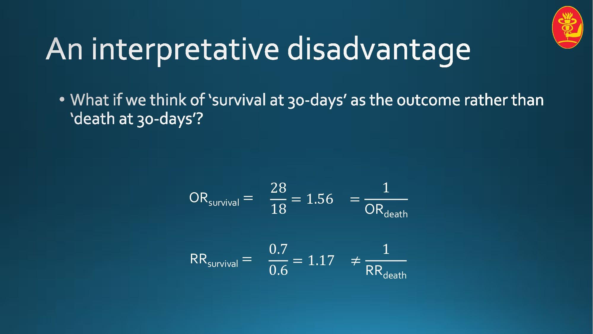 RRsurvival = 0.7 0.6 = 1.17 ≠ 1 RRdeath ORsurvi...