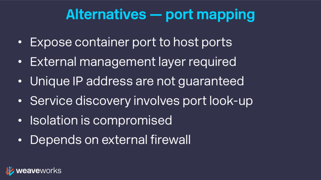 Alternatives — port mapping • Expose container ...