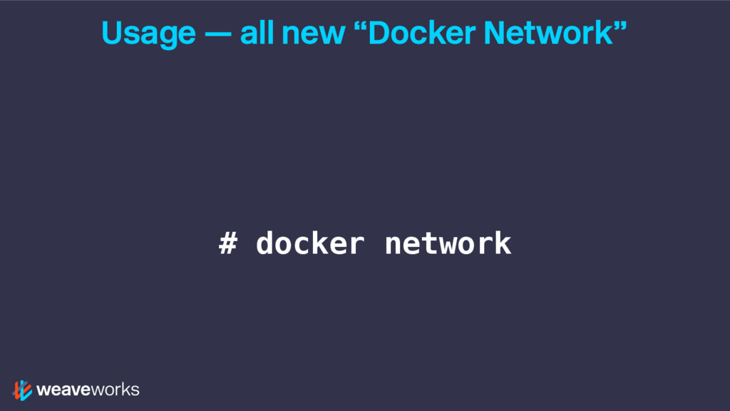 """Usage — all new """"Docker Network"""" # docker netwo..."""