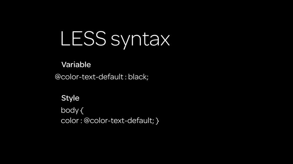 LESS syntax @color-text-default : black; Variab...