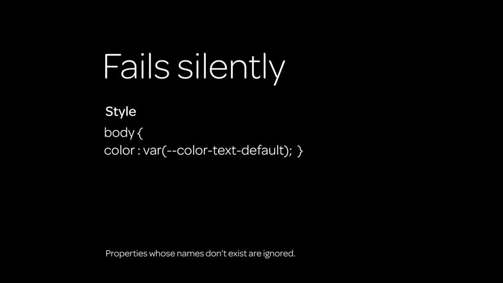 Fails silently body { color : var(--color-text-...