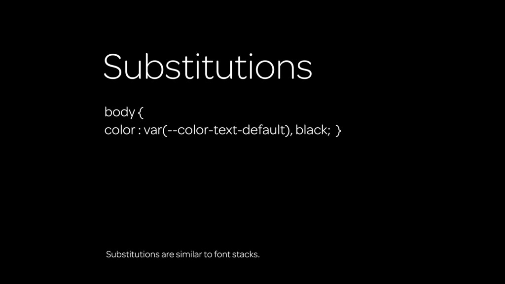 Substitutions Substitutions are similar to font...