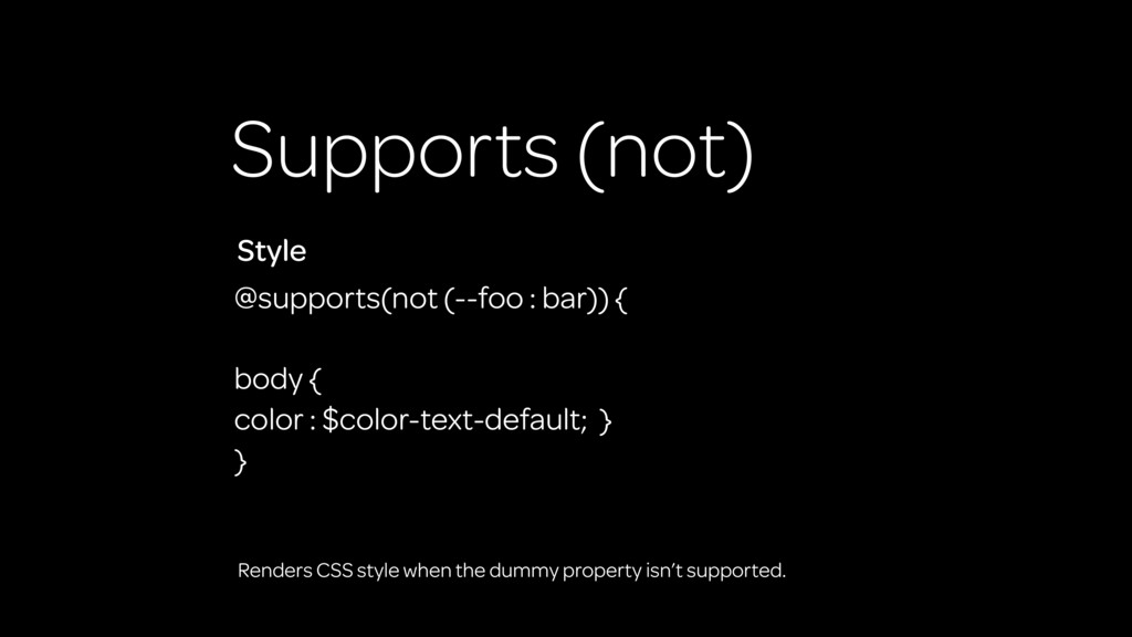 Supports (not) @supports(not (--foo : bar)) { ...