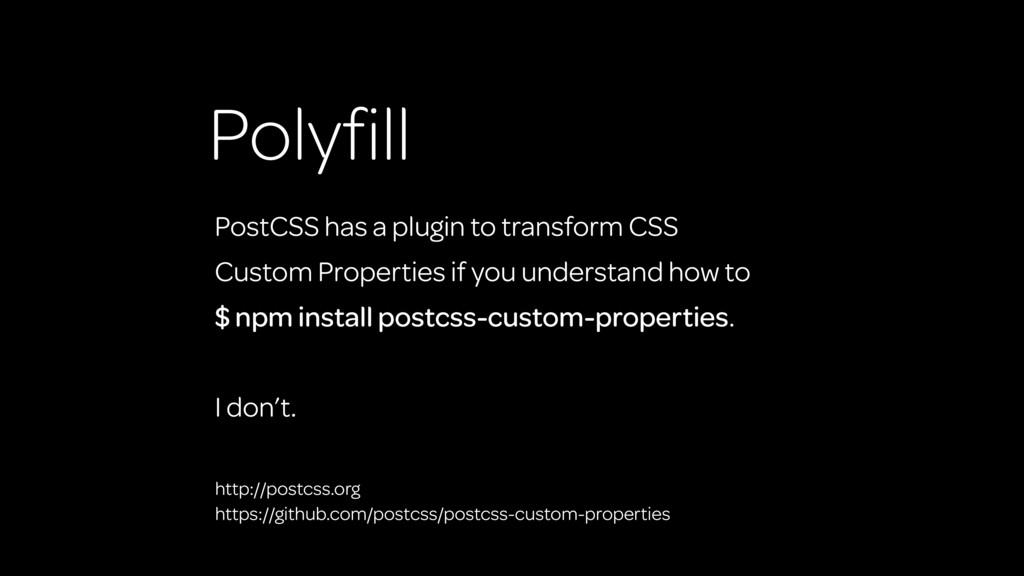 Polyfill PostCSS has a plugin to transform CSS C...