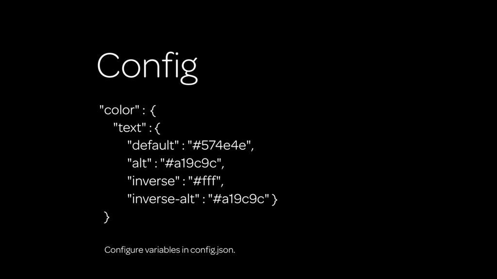"Config ""color"" : { ""text"" : { ""default"" : ""#574e..."