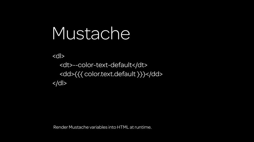 Mustache <dl> <dt>--color-text-default</dt> <dd...