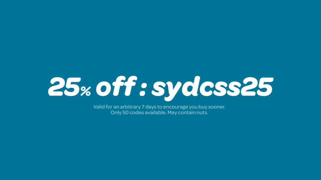 25% off : sydcss25 Valid for an arbitrary 7 day...