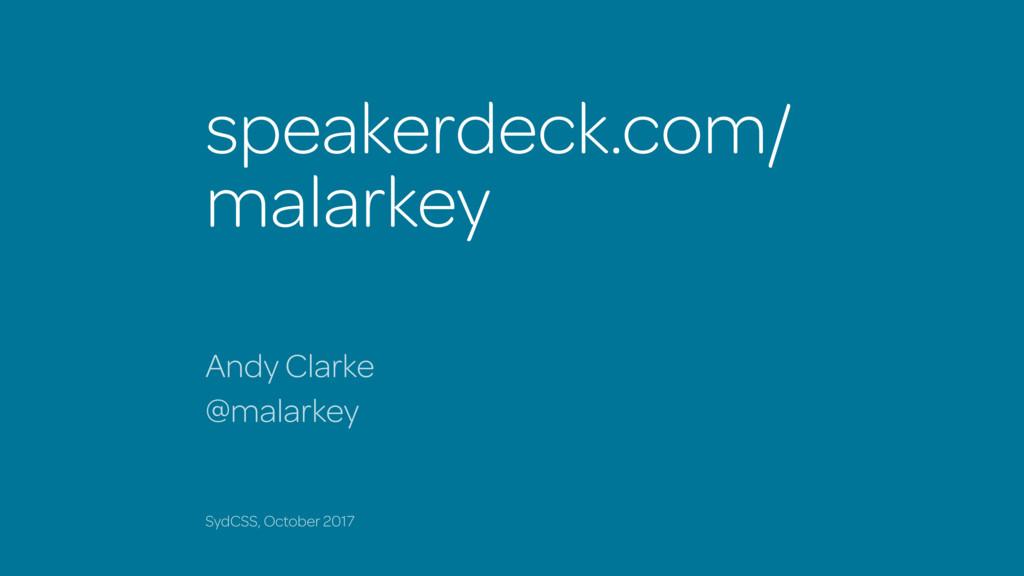 speakerdeck.com/ malarkey Andy Clarke SydCSS, O...