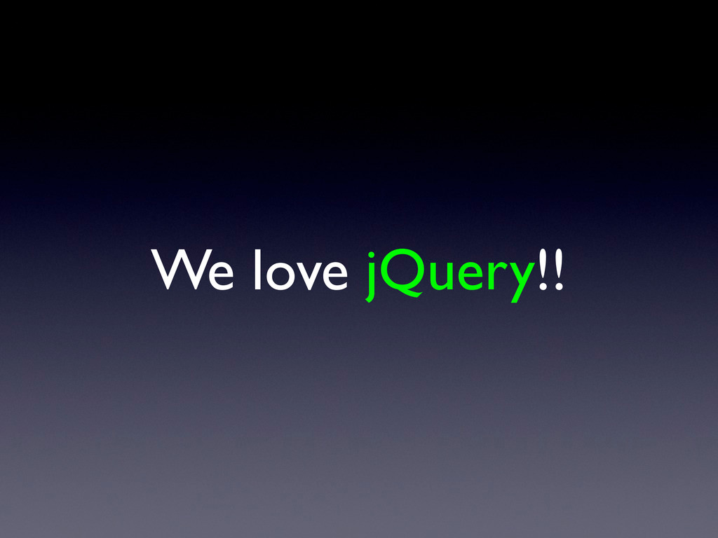 We love jQuery!!