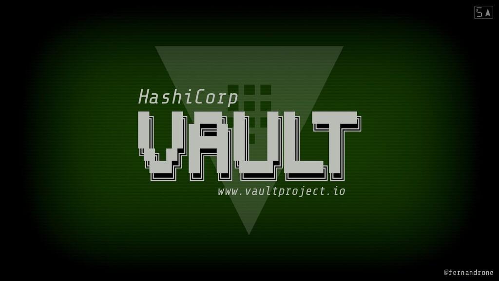 HashiCorp www.vaultproject.io @fernandrone