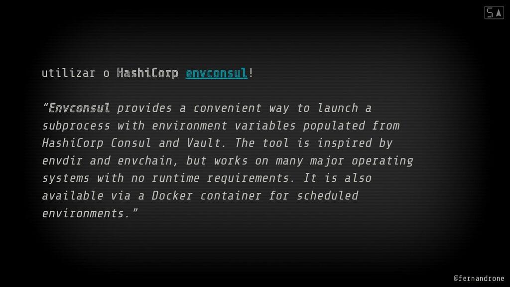 """utilizar o HashiCorp envconsul! """"Envconsul prov..."""