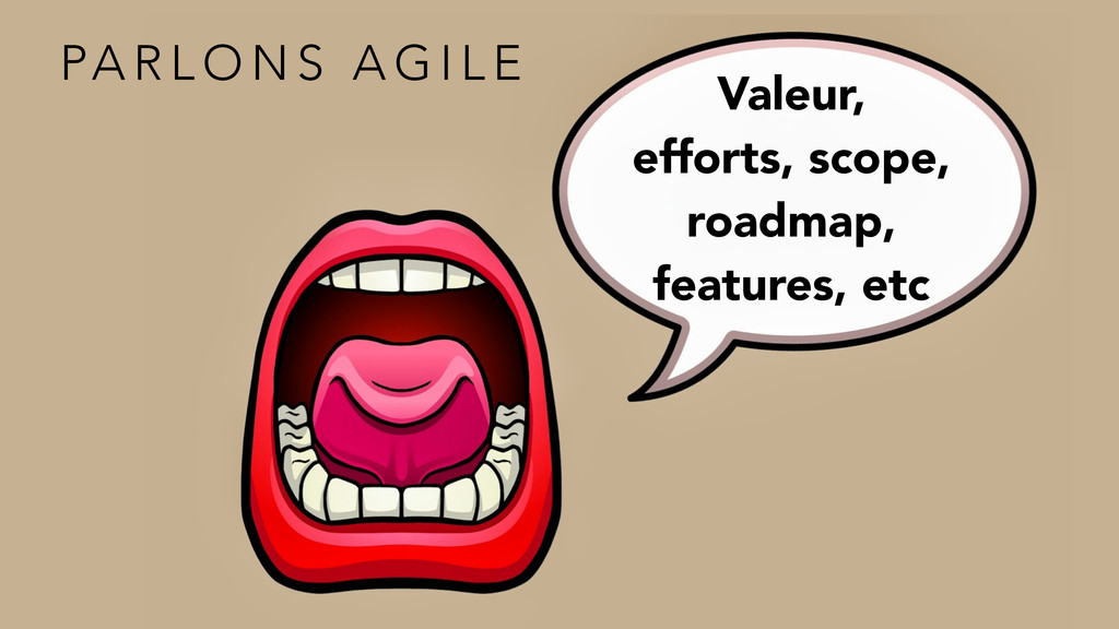 Valeur, efforts, scope, roadmap, features, etc ...