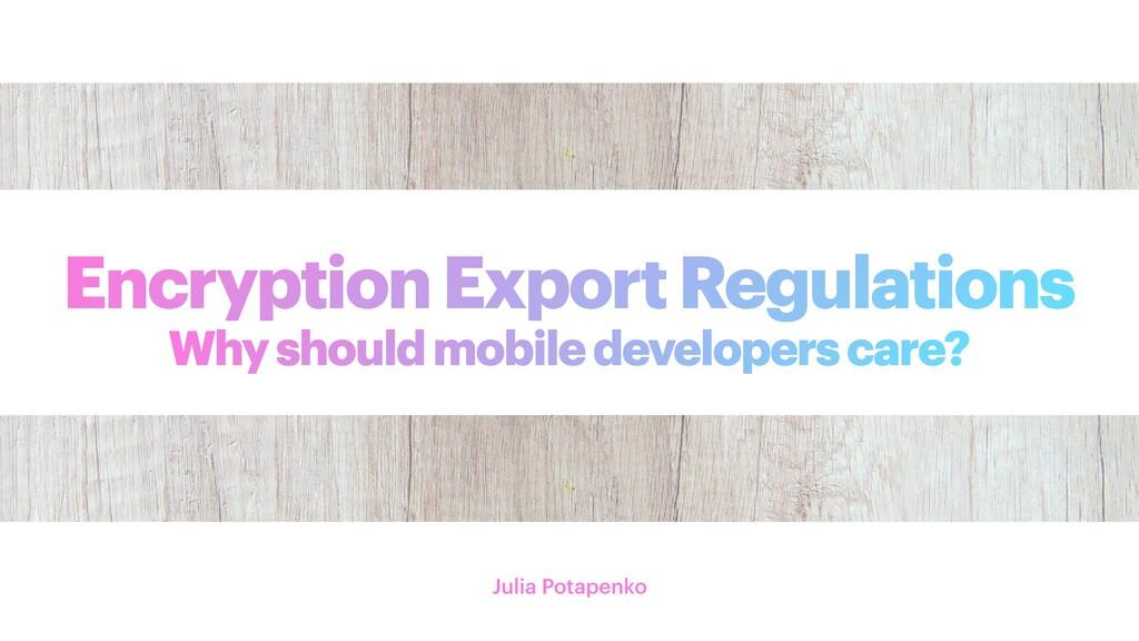 Encryption Export Regulations Julia Potapenko W...